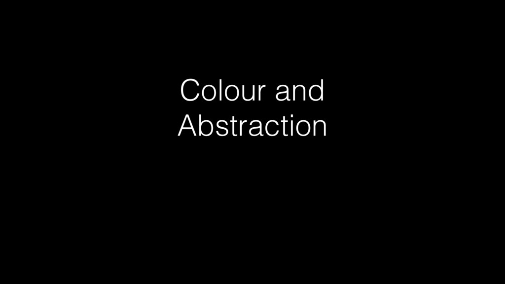 Colour and Abstraction