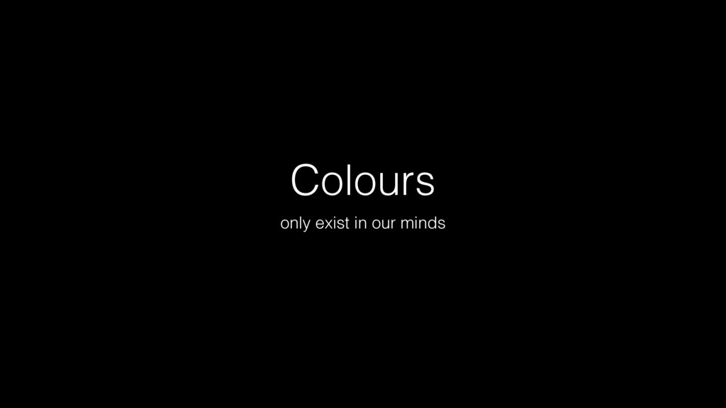 Colours only exist in our minds