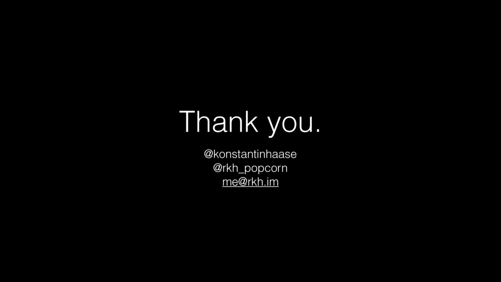Thank you. @konstantinhaase @rkh_popcorn me@rkh...