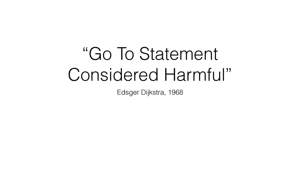 """Go To Statement Considered Harmful"" Edsger Dij..."