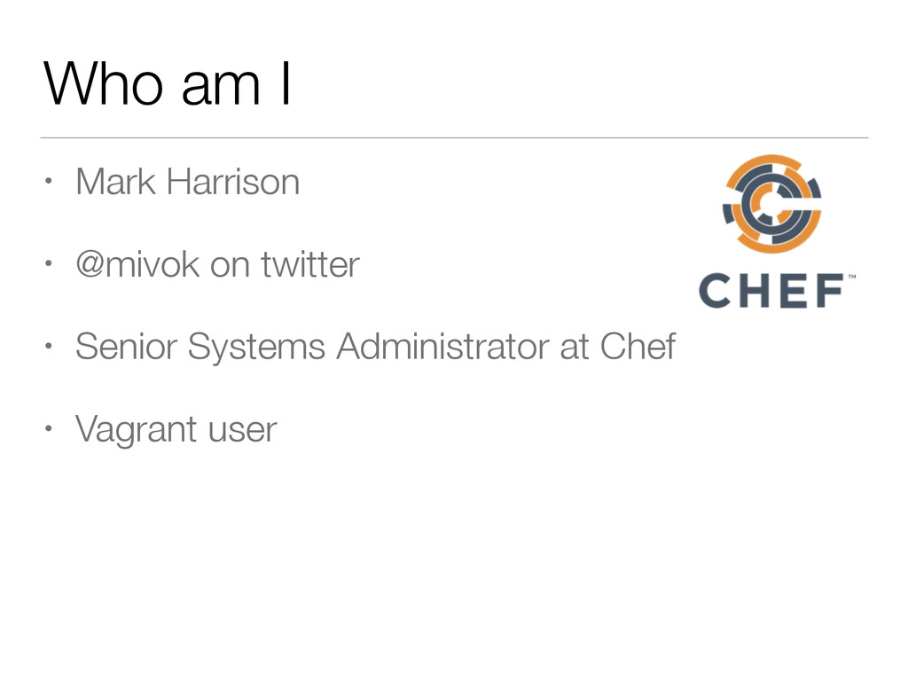 Who am I • Mark Harrison • @mivok on twitter • ...