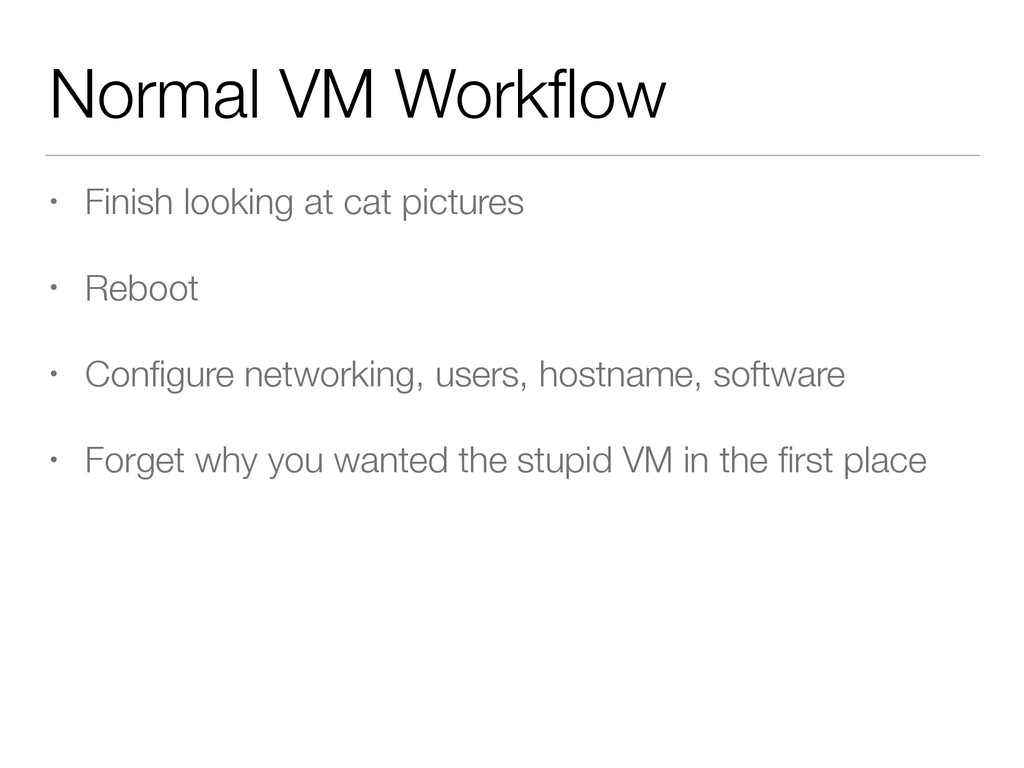 Normal VM Workflow • Finish looking at cat pictu...