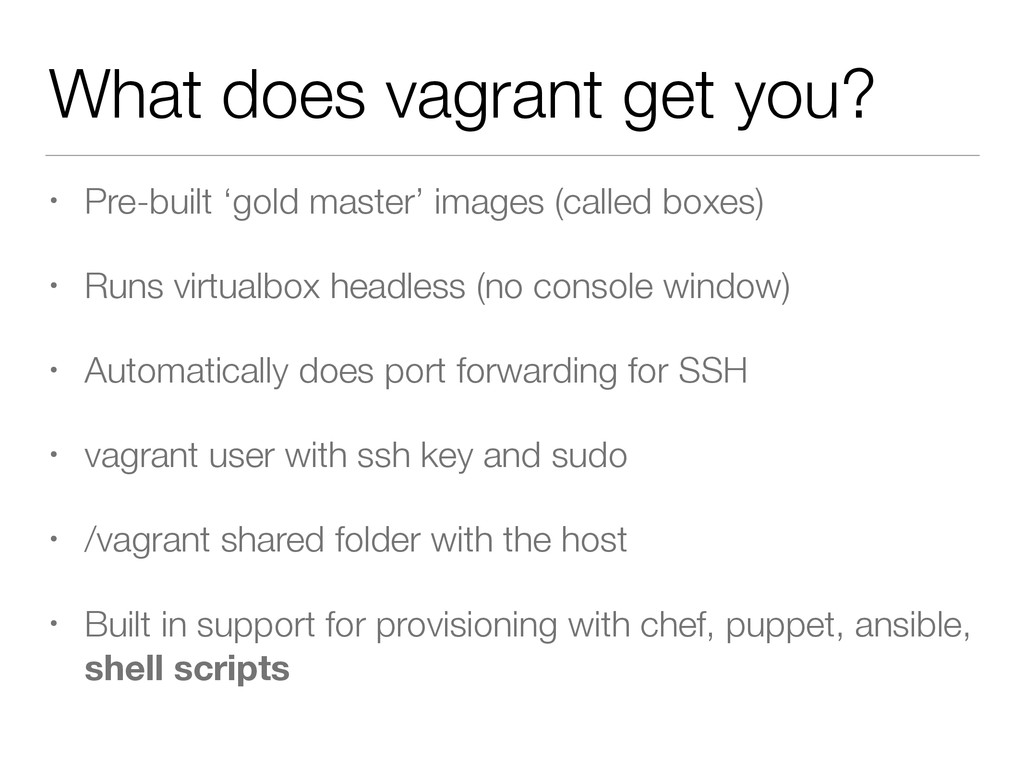 What does vagrant get you? • Pre-built 'gold ma...