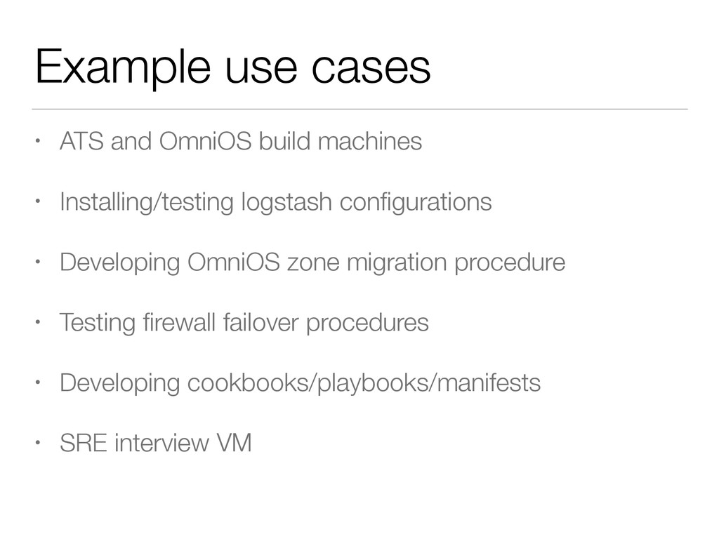 Example use cases • ATS and OmniOS build machin...