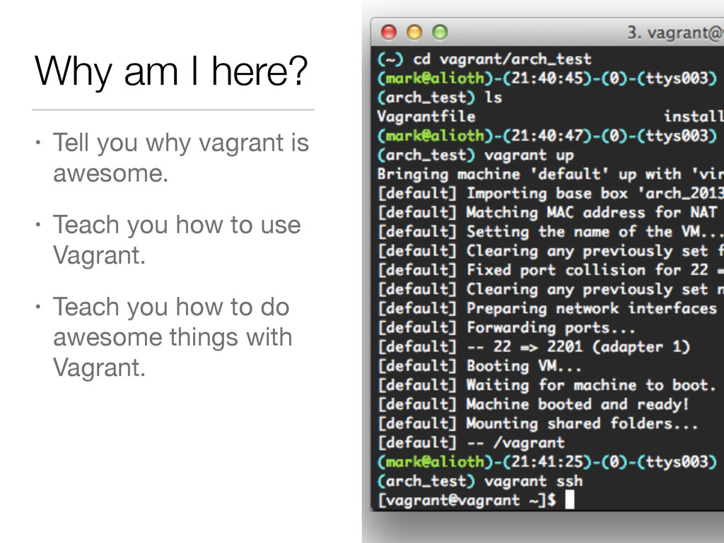 Why am I here? • Tell you why vagrant is awesom...