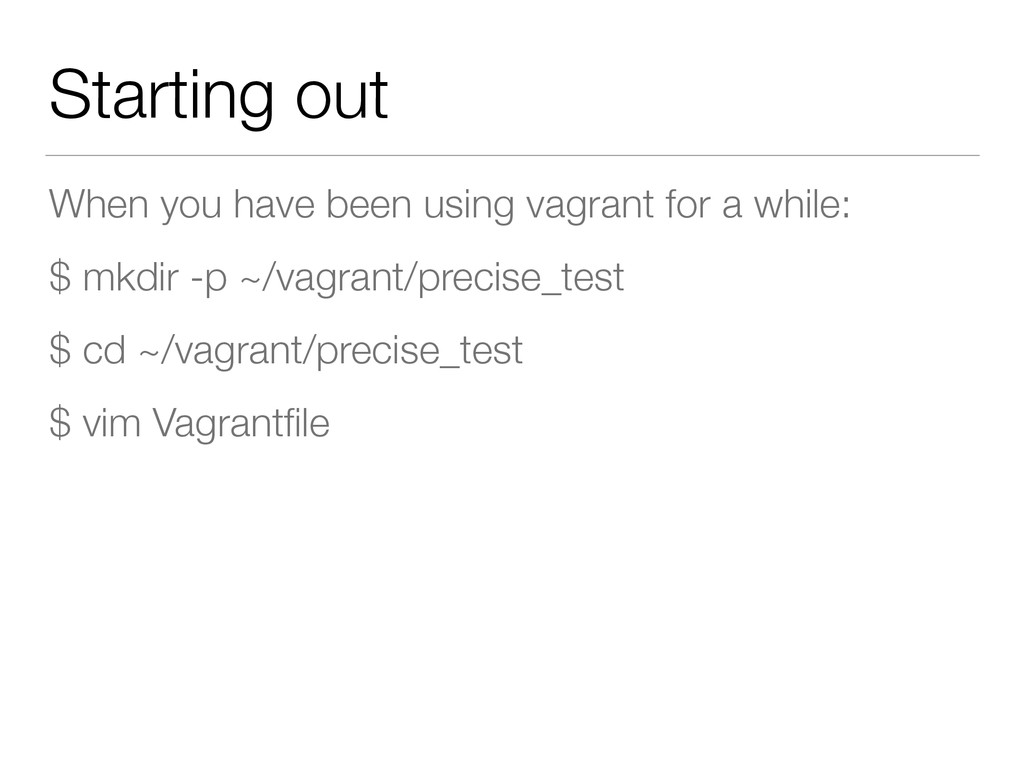 Starting out When you have been using vagrant f...