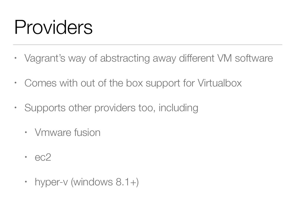 Providers • Vagrant's way of abstracting away d...