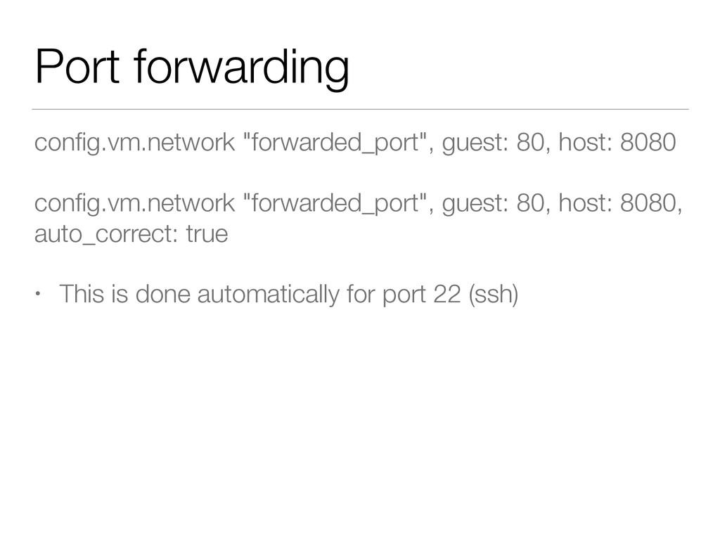 "Port forwarding config.vm.network ""forwarded_por..."