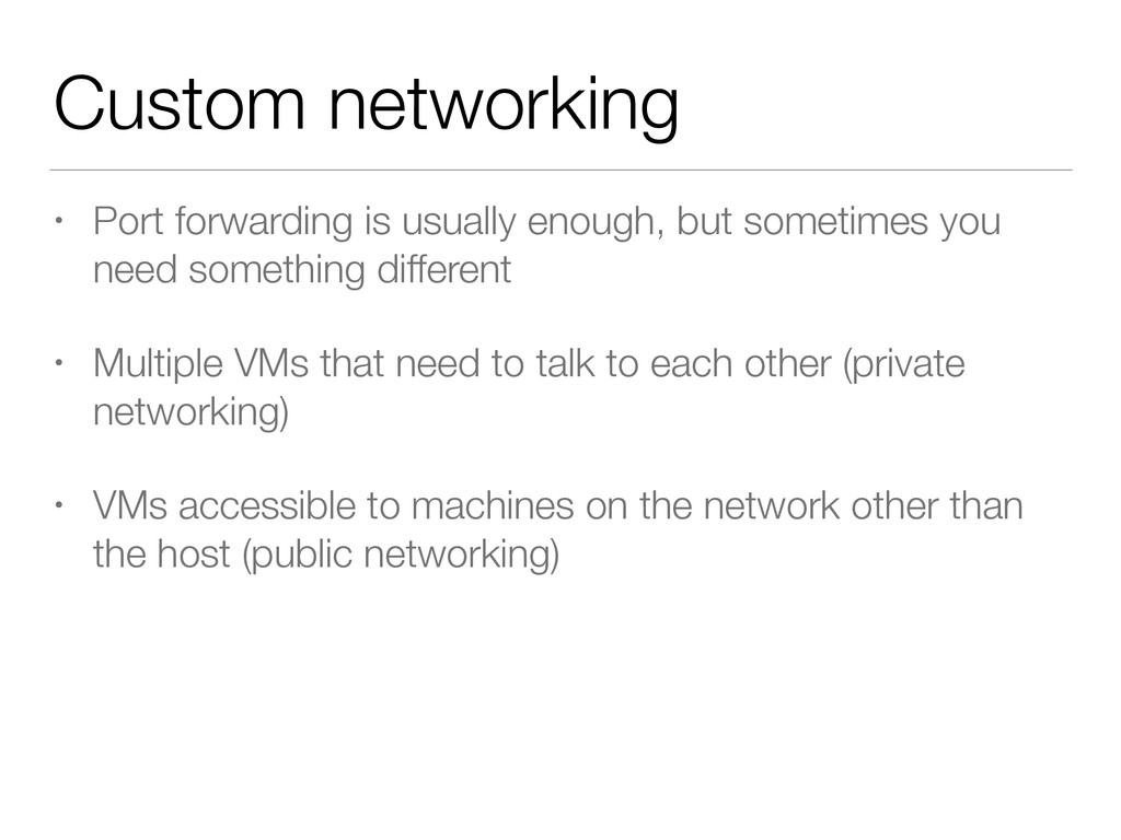 Custom networking • Port forwarding is usually ...