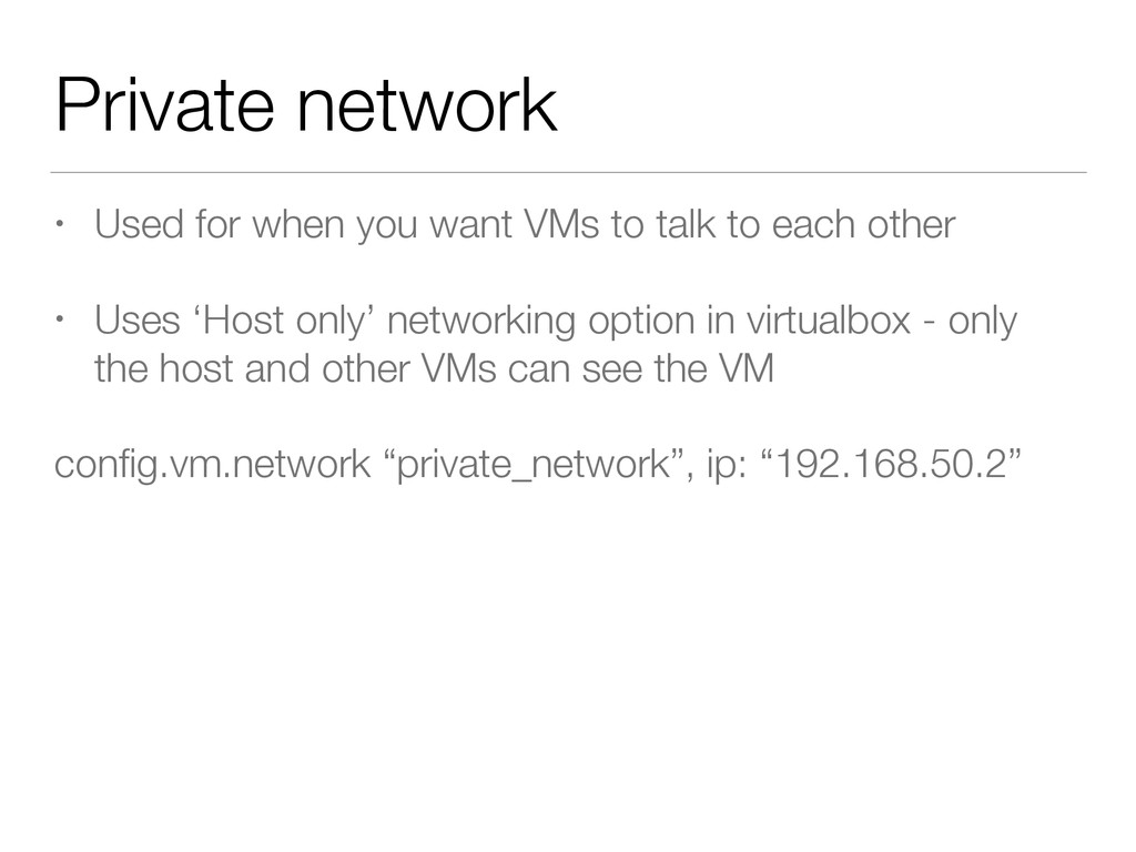 Private network • Used for when you want VMs to...