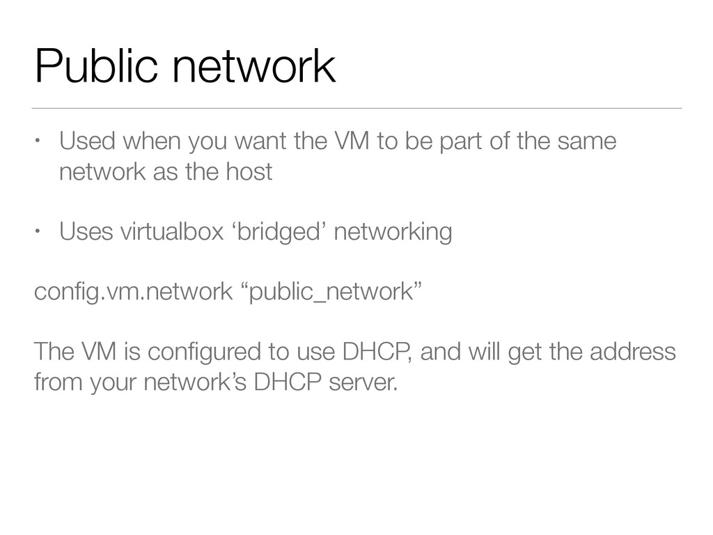 Public network • Used when you want the VM to b...