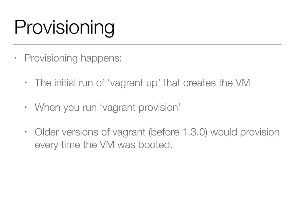 Provisioning • Provisioning happens: • The init...