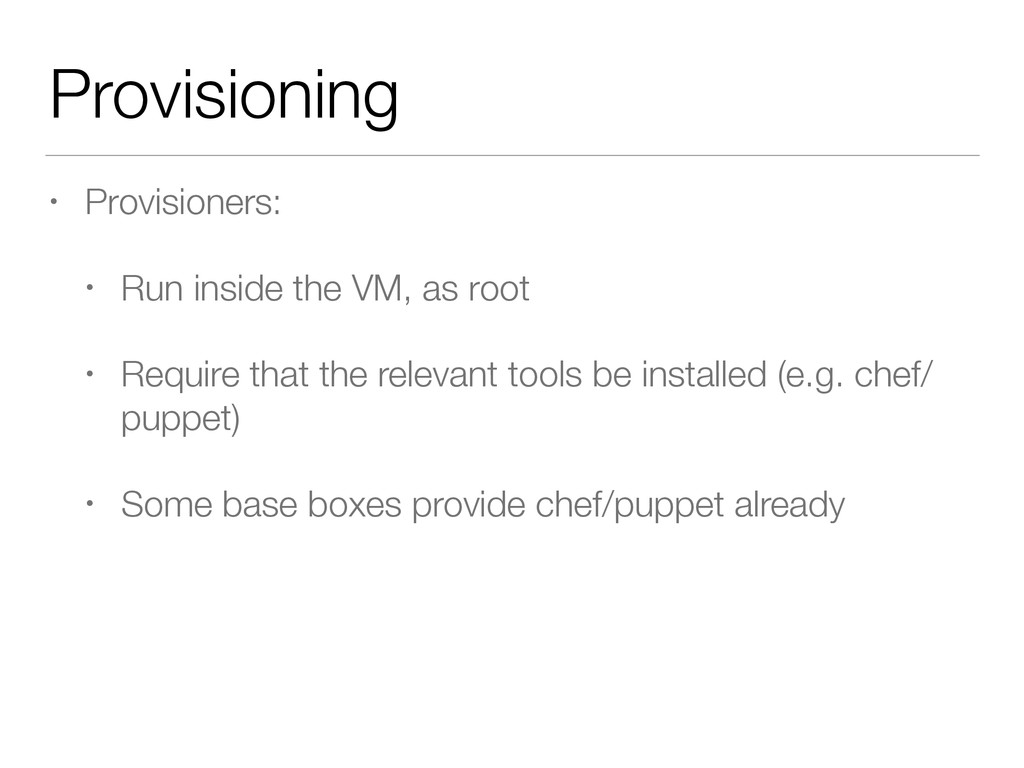 Provisioning • Provisioners: • Run inside the V...