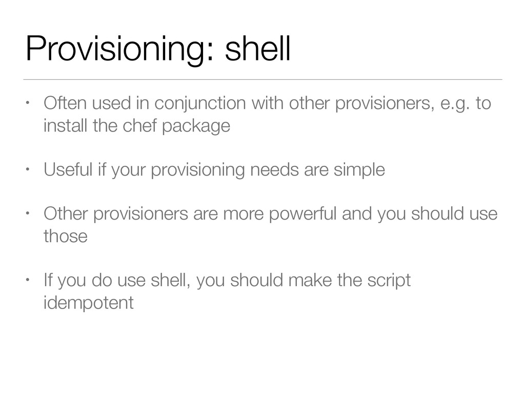 Provisioning: shell • Often used in conjunction...