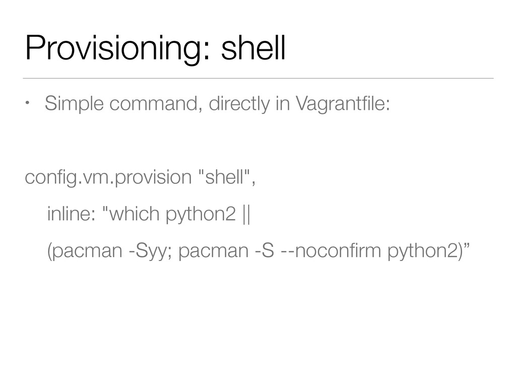 Provisioning: shell • Simple command, directly ...