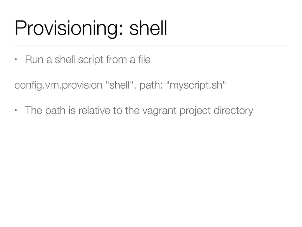 Provisioning: shell • Run a shell script from a...