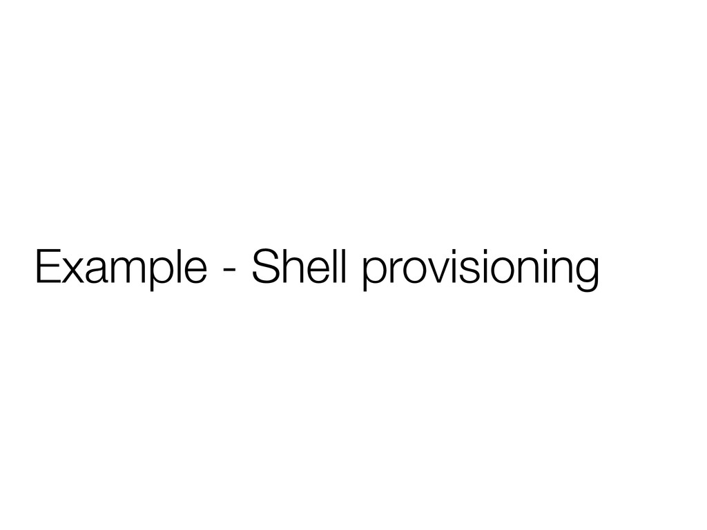 Example - Shell provisioning