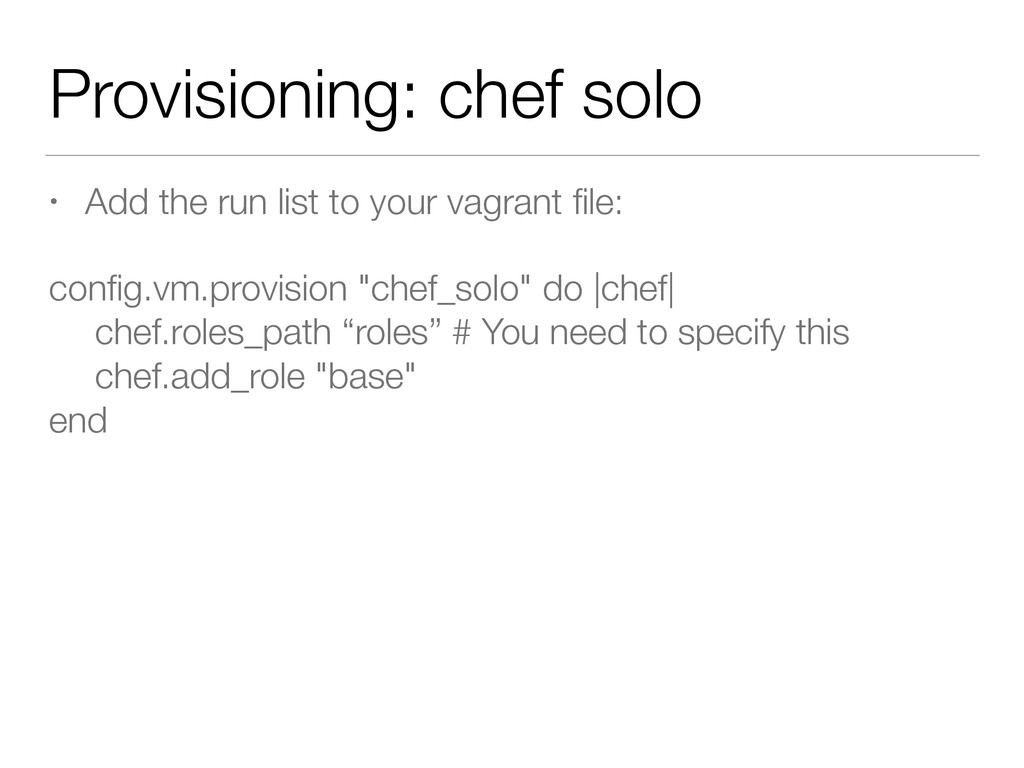 Provisioning: chef solo • Add the run list to y...