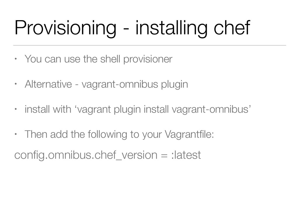 Provisioning - installing chef • You can use th...