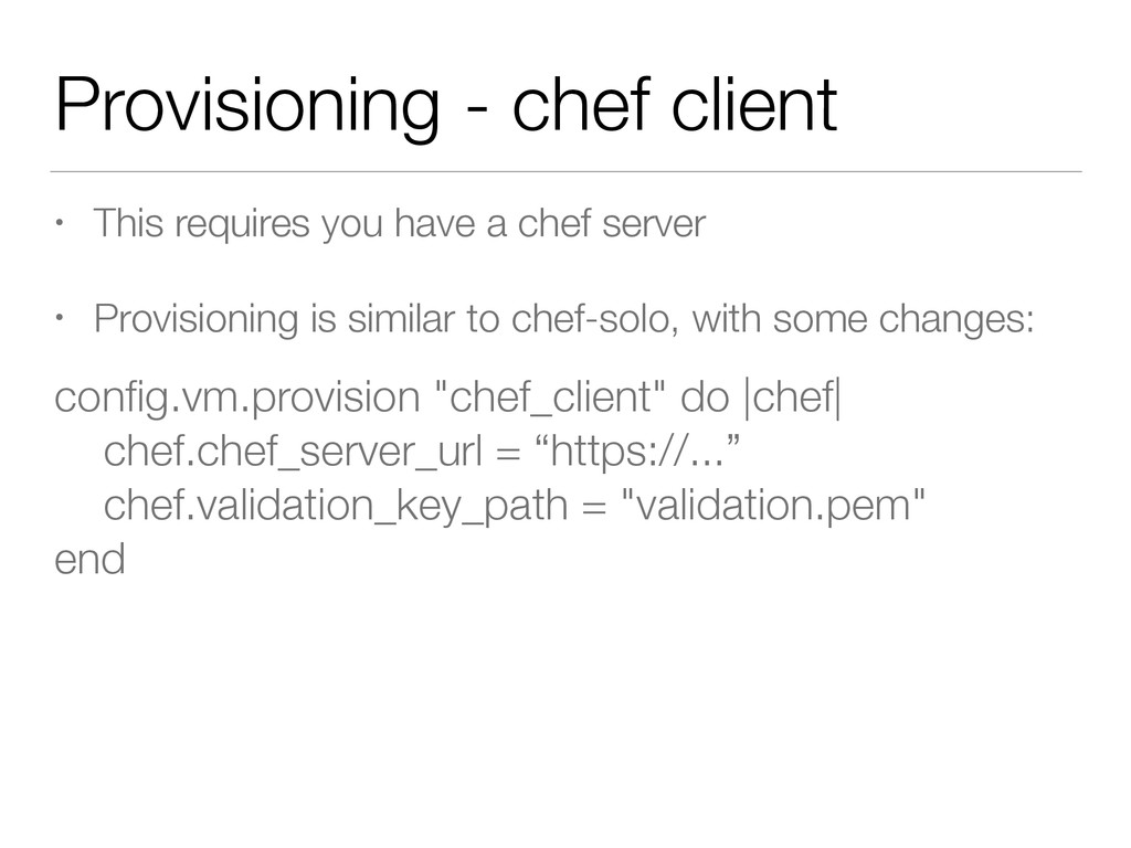 Provisioning - chef client • This requires you ...