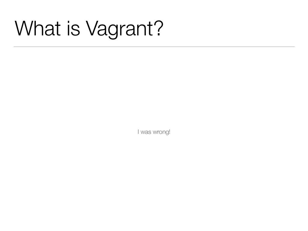 What is Vagrant? I was wrong!