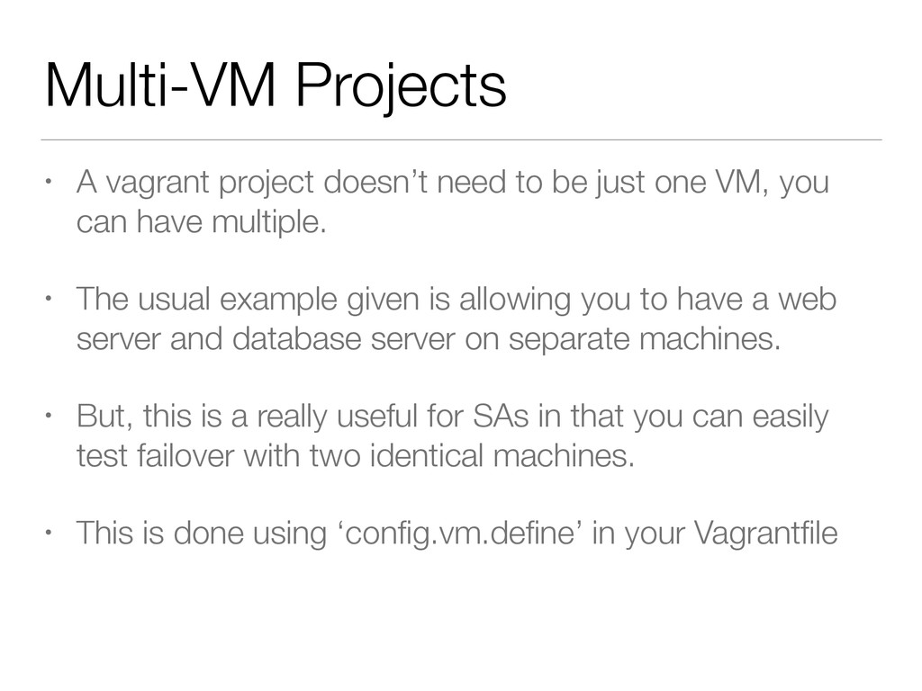 Multi-VM Projects • A vagrant project doesn't n...