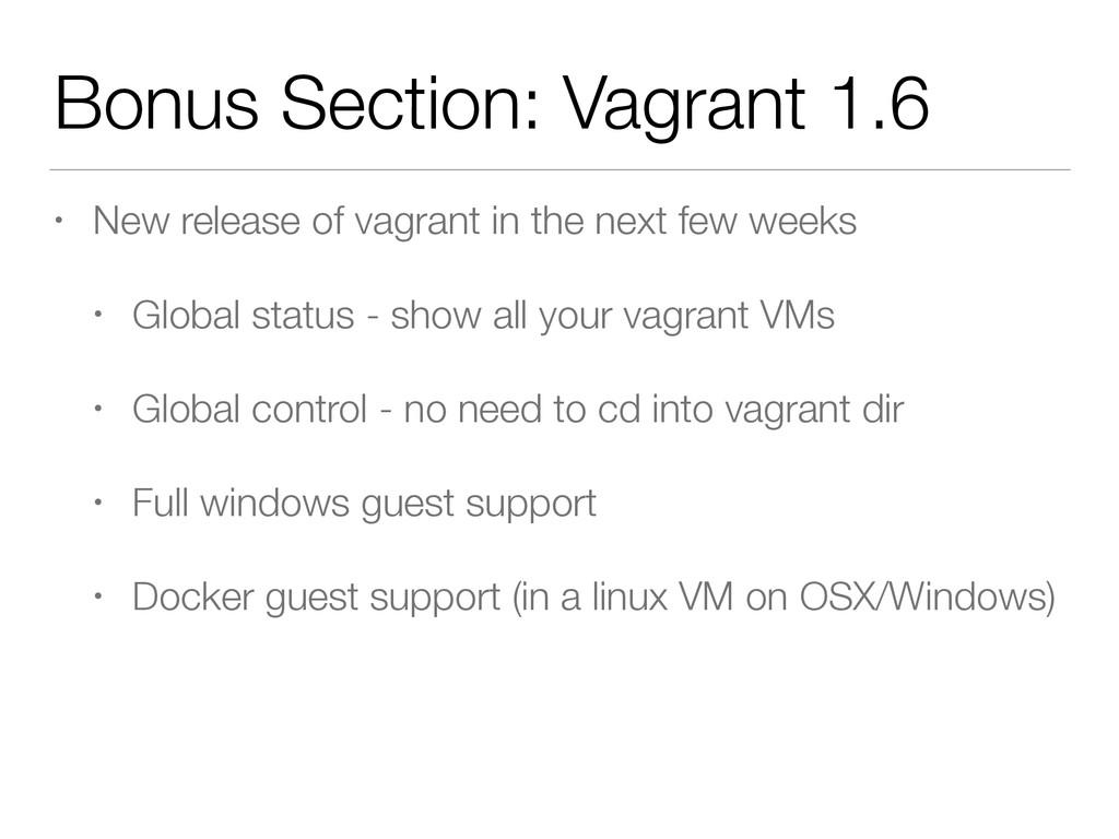 Bonus Section: Vagrant 1.6 • New release of vag...