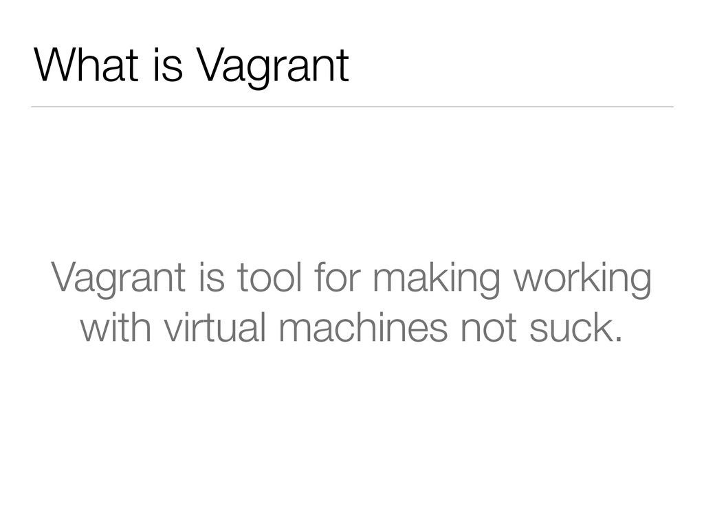 What is Vagrant Vagrant is tool for making work...
