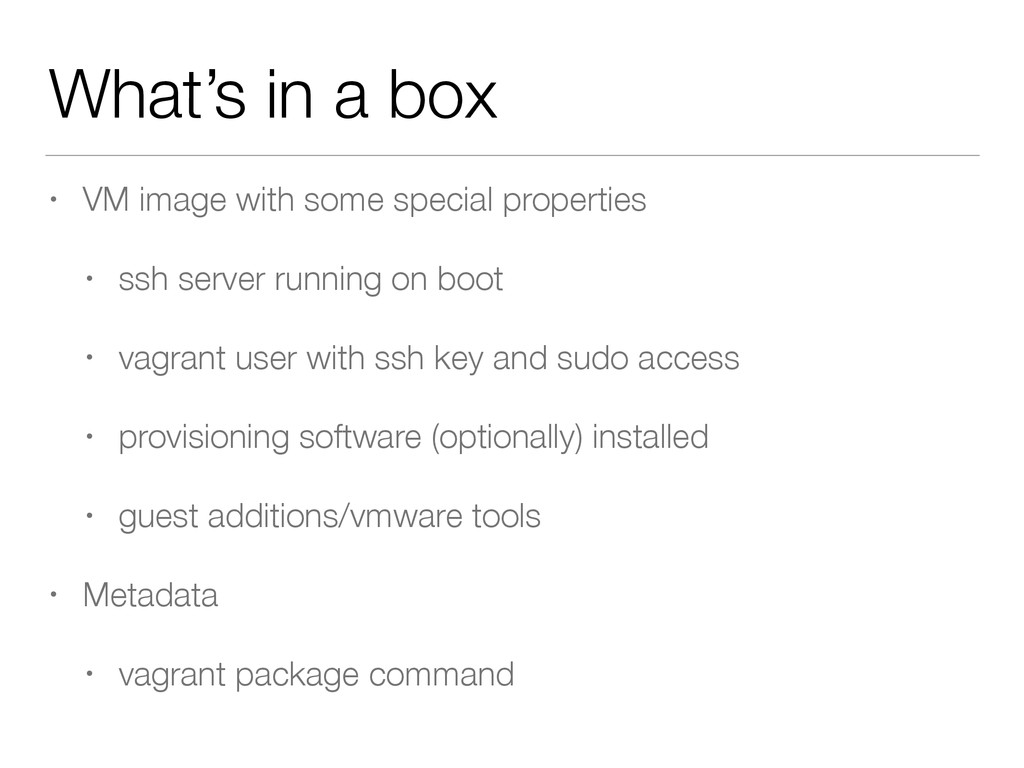 What's in a box • VM image with some special pr...