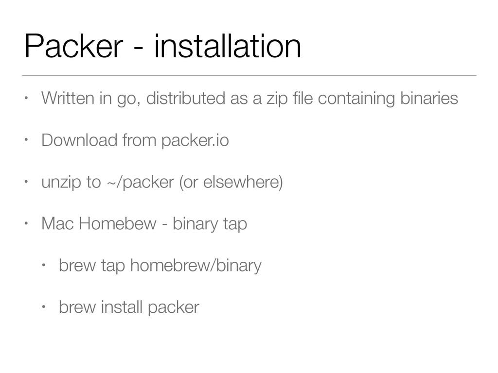 Packer - installation • Written in go, distribu...
