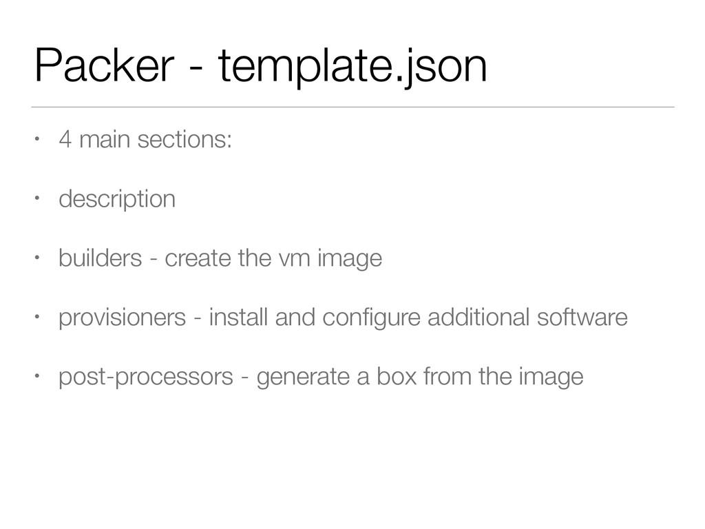 Packer - template.json • 4 main sections: • des...
