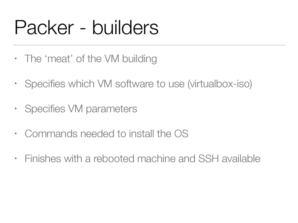 Packer - builders • The 'meat' of the VM buildi...