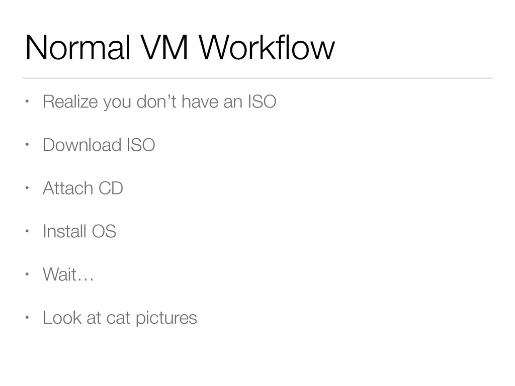 Normal VM Workflow • Realize you don't have an I...