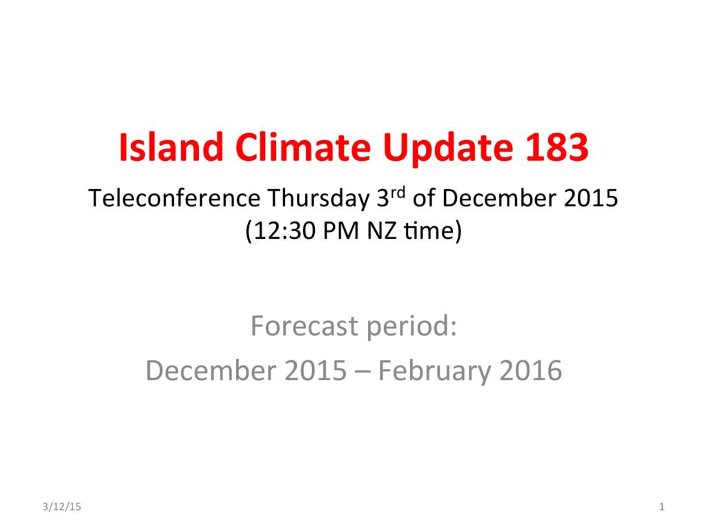 Island Climate Update 183 Forecast period: Dece...