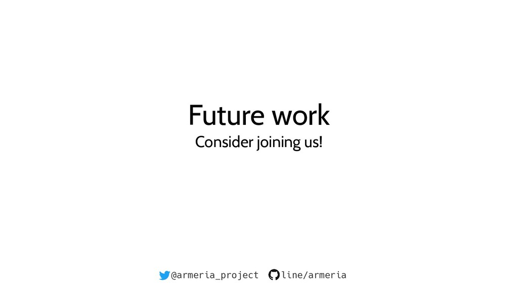 @armeria_project line/armeria Future work Consi...