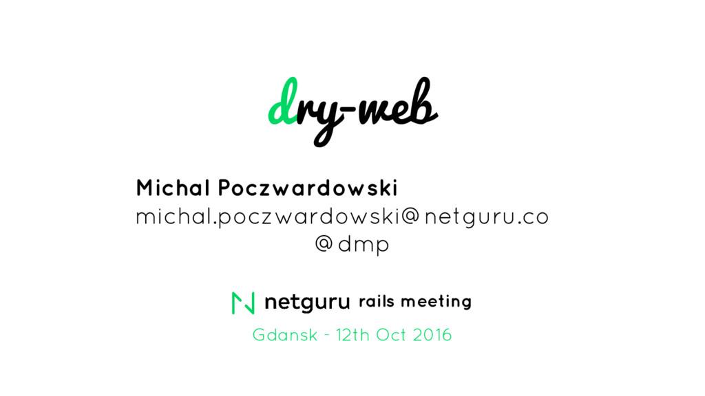 dry-web rails meeting Gdansk - 12th Oct 2016 Mi...