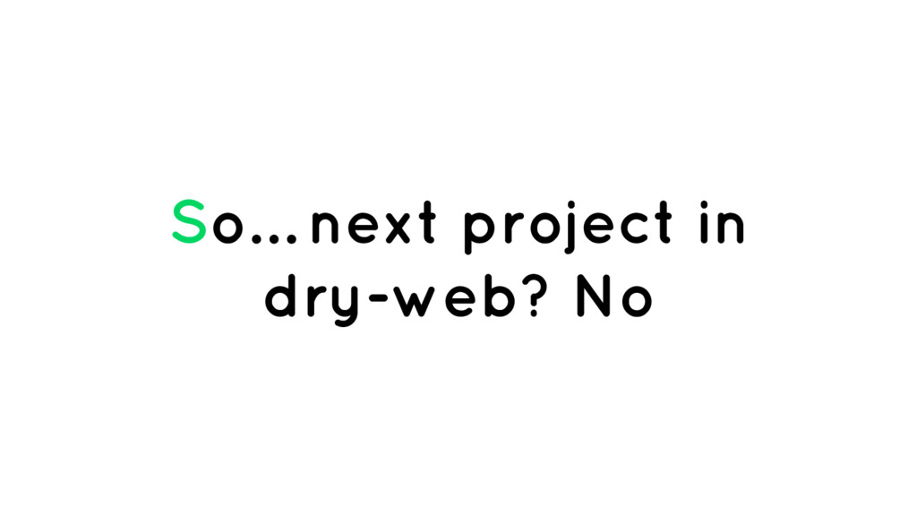 So… next project in dry-web? No