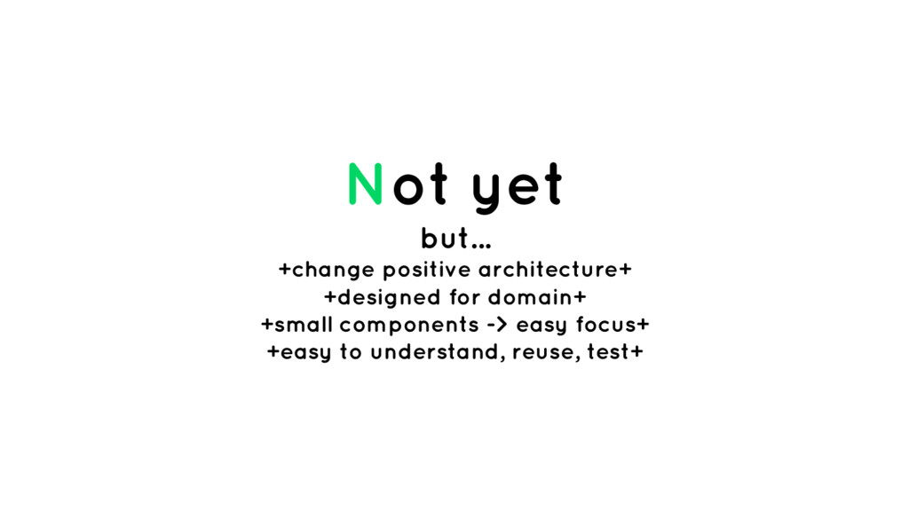 Not yet but... +change positive architecture+ +...