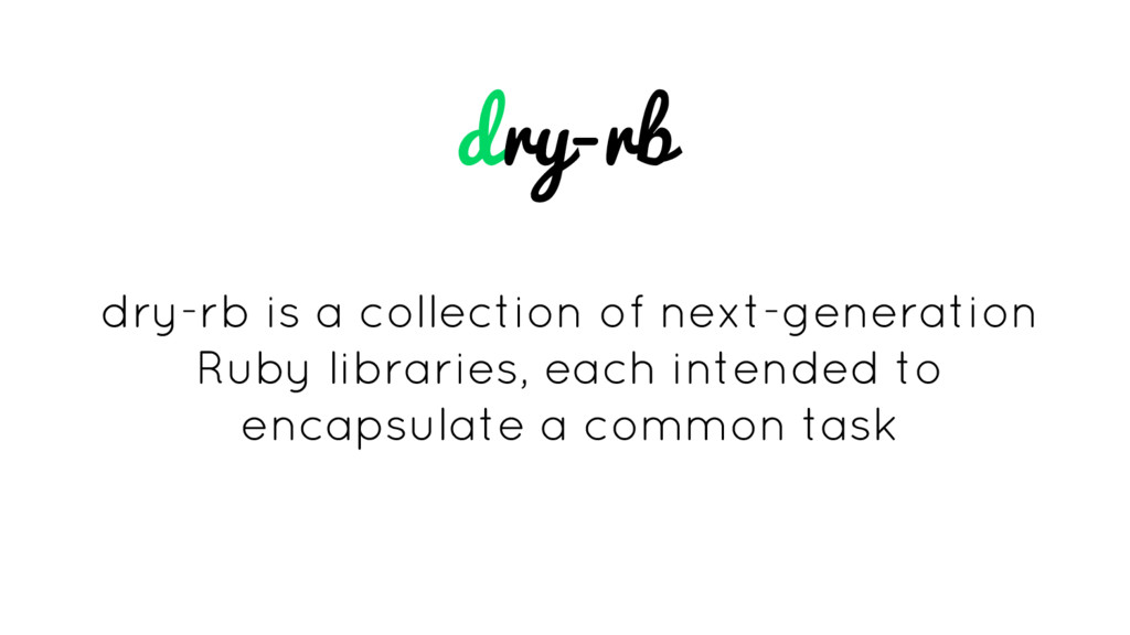 dry-rb dry-rb is a collection of next-generatio...