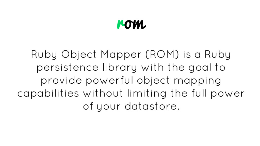 rom Ruby Object Mapper (ROM) is a Ruby persiste...