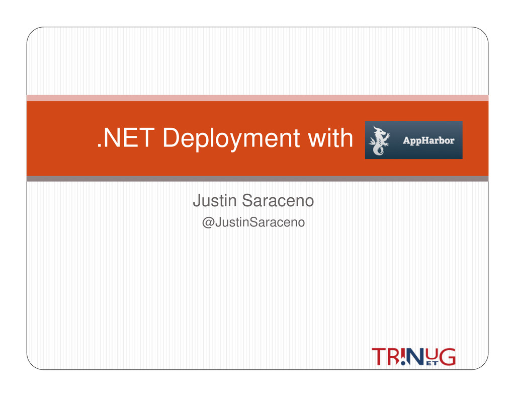 Justin Saraceno @JustinSaraceno .NET Deployment...