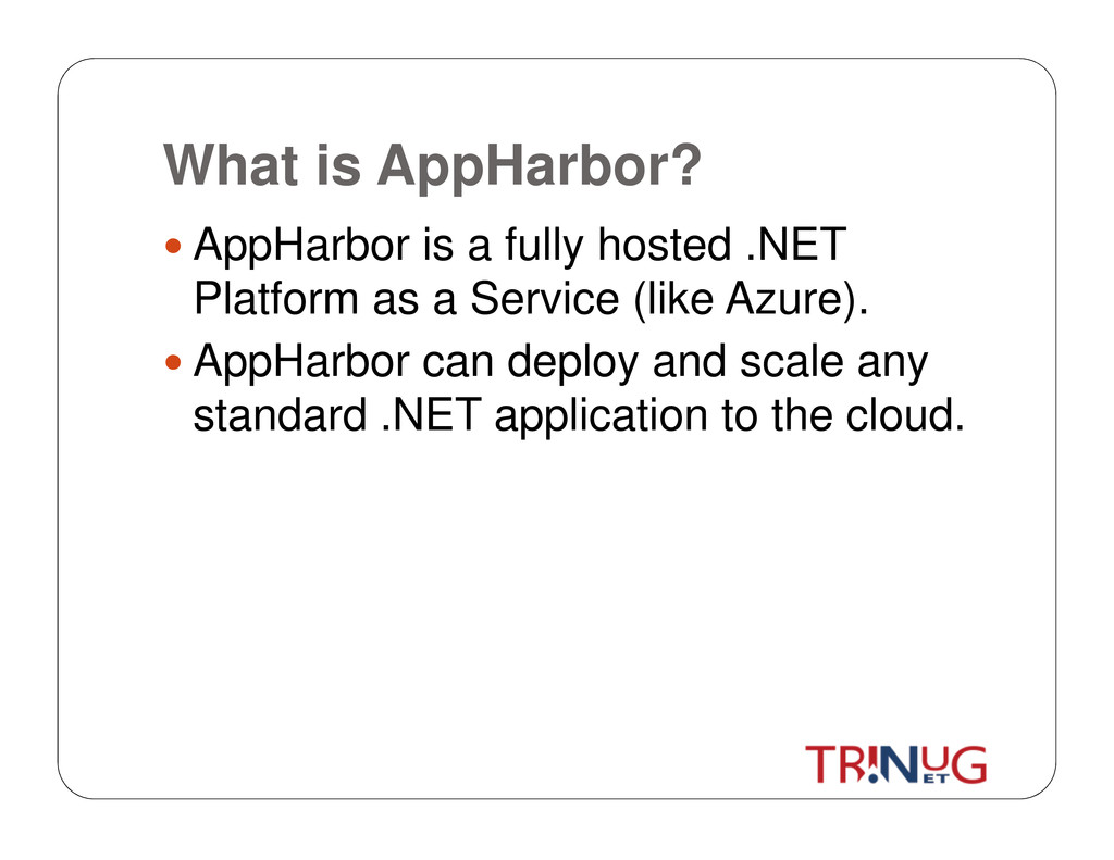 What is AppHarbor? AppHarbor is a fully hosted ...