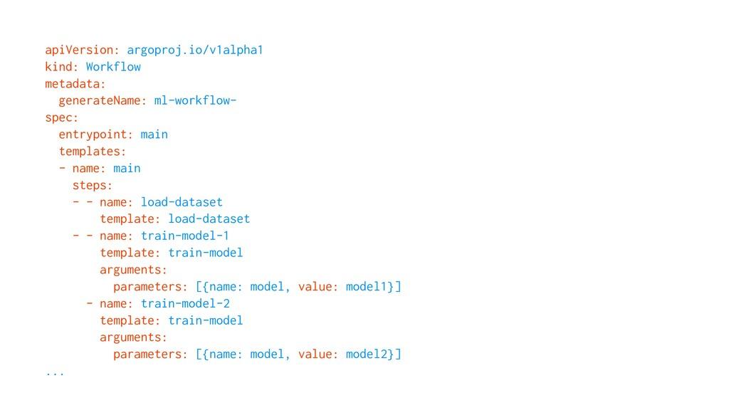 apiVersion: argoproj.io/v1alpha1 kind: Workflow...