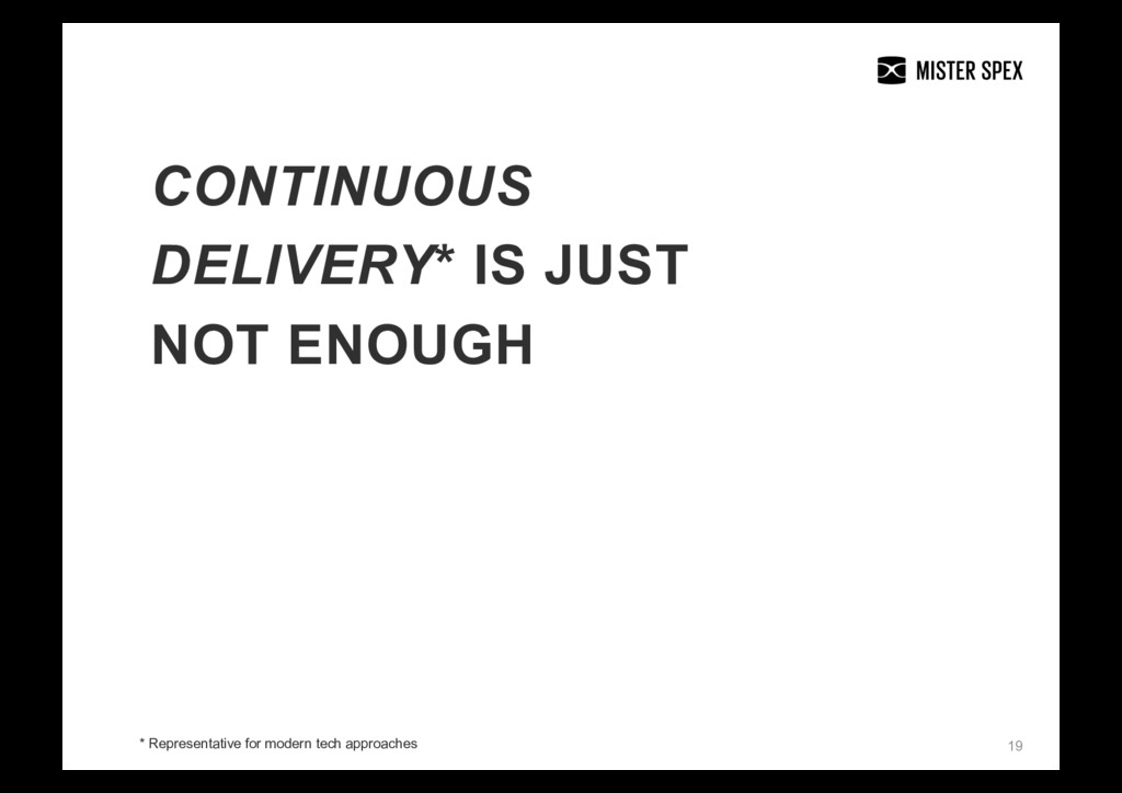 19 CONTINUOUS DELIVERY* IS JUST NOT ENOUGH * Re...