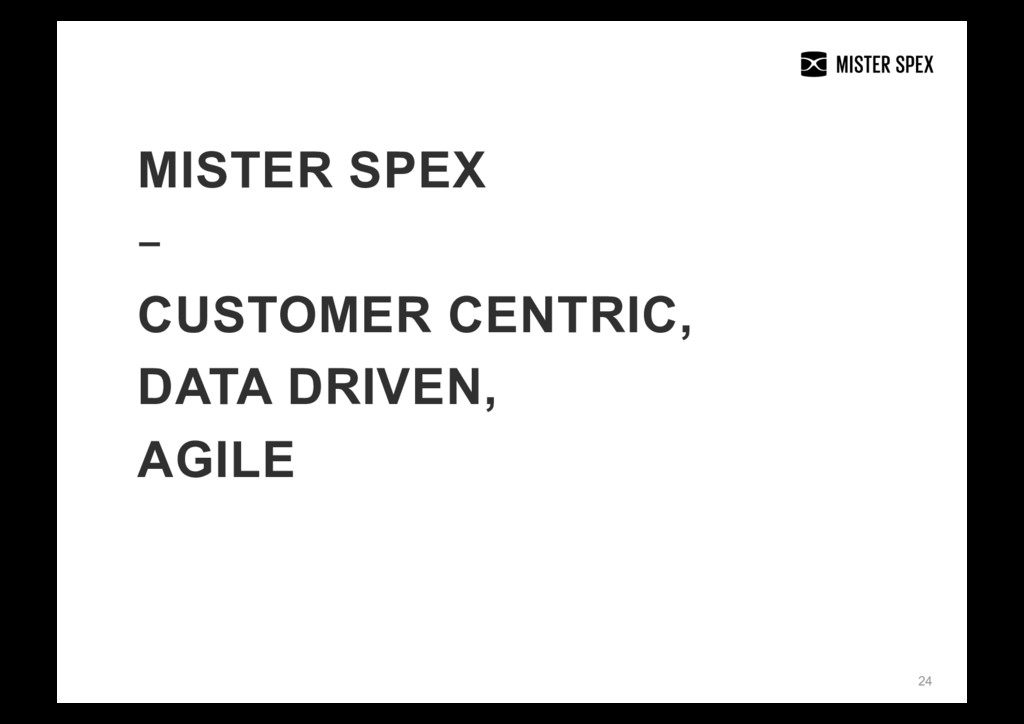 24 MISTER SPEX – CUSTOMER CENTRIC, DATA DRIVEN,...