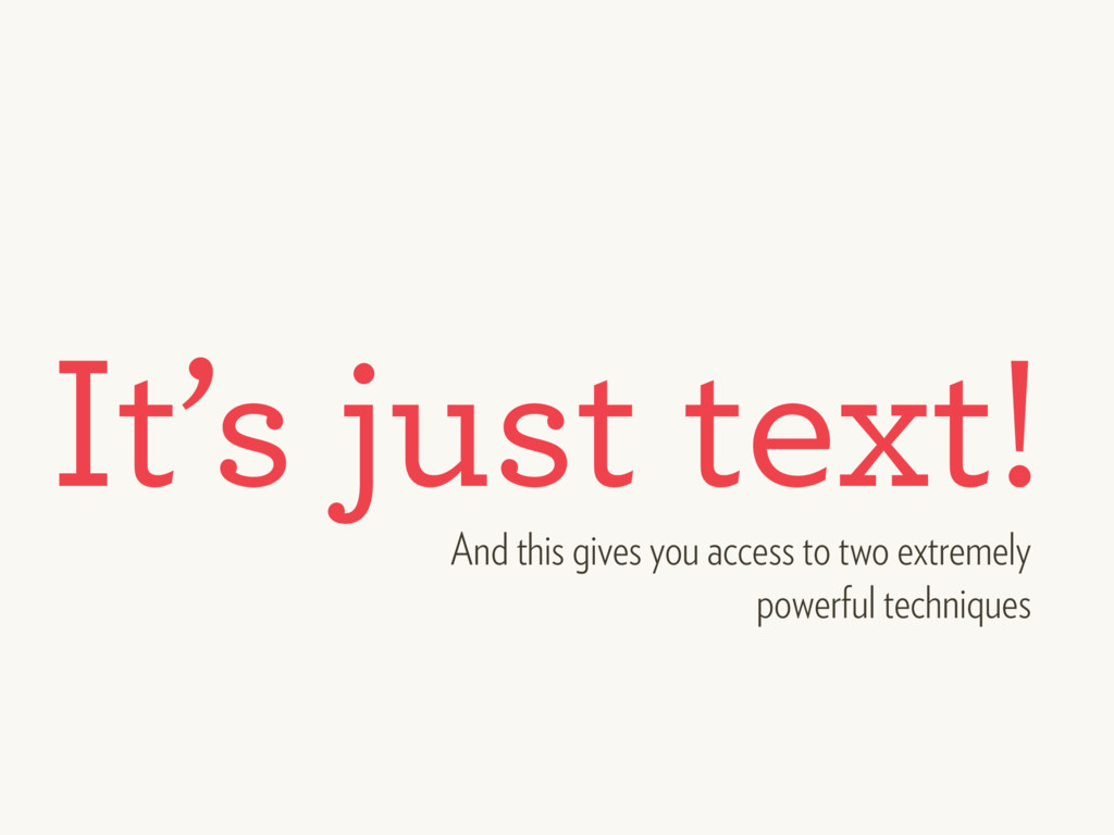 It's just text! And this gives you access to tw...