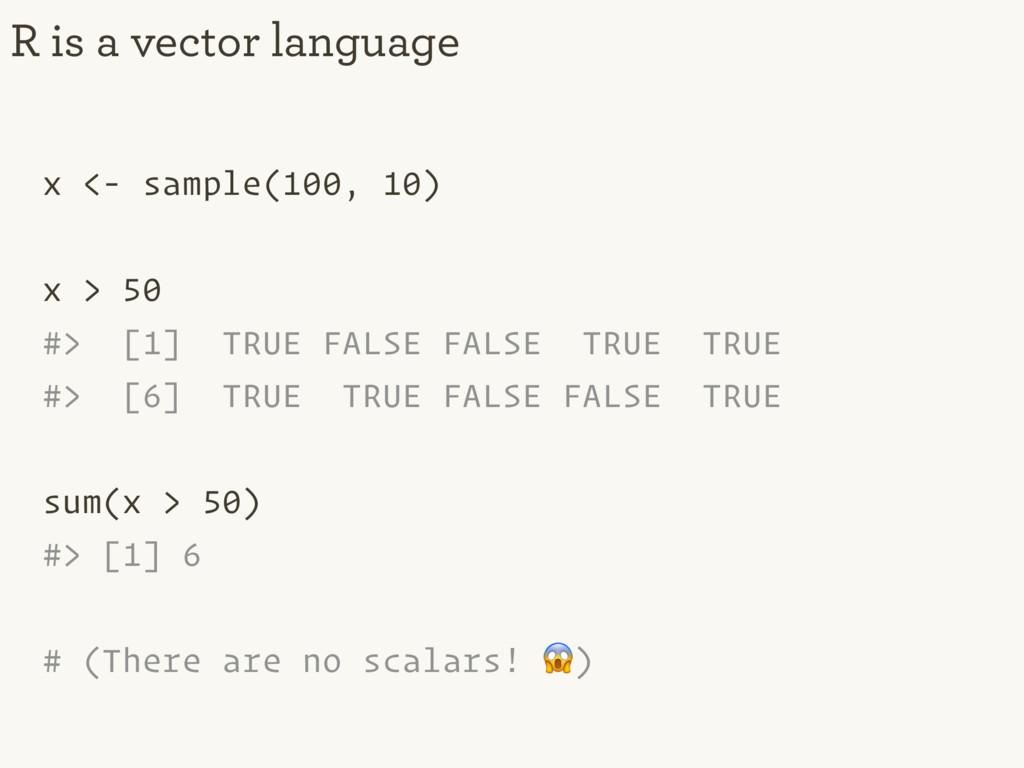 x <- sample(100, 10) x > 50 #> [1] TRUE FALSE F...