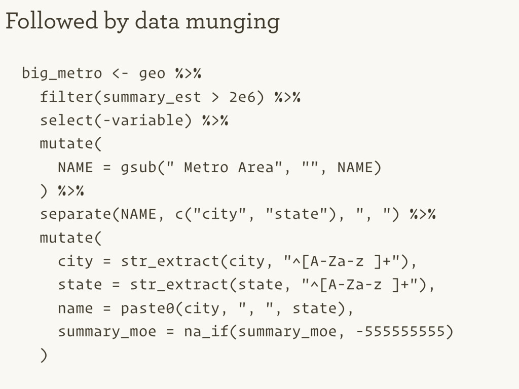 big_metro <- geo %>% filter(summary_est > 2e6) ...