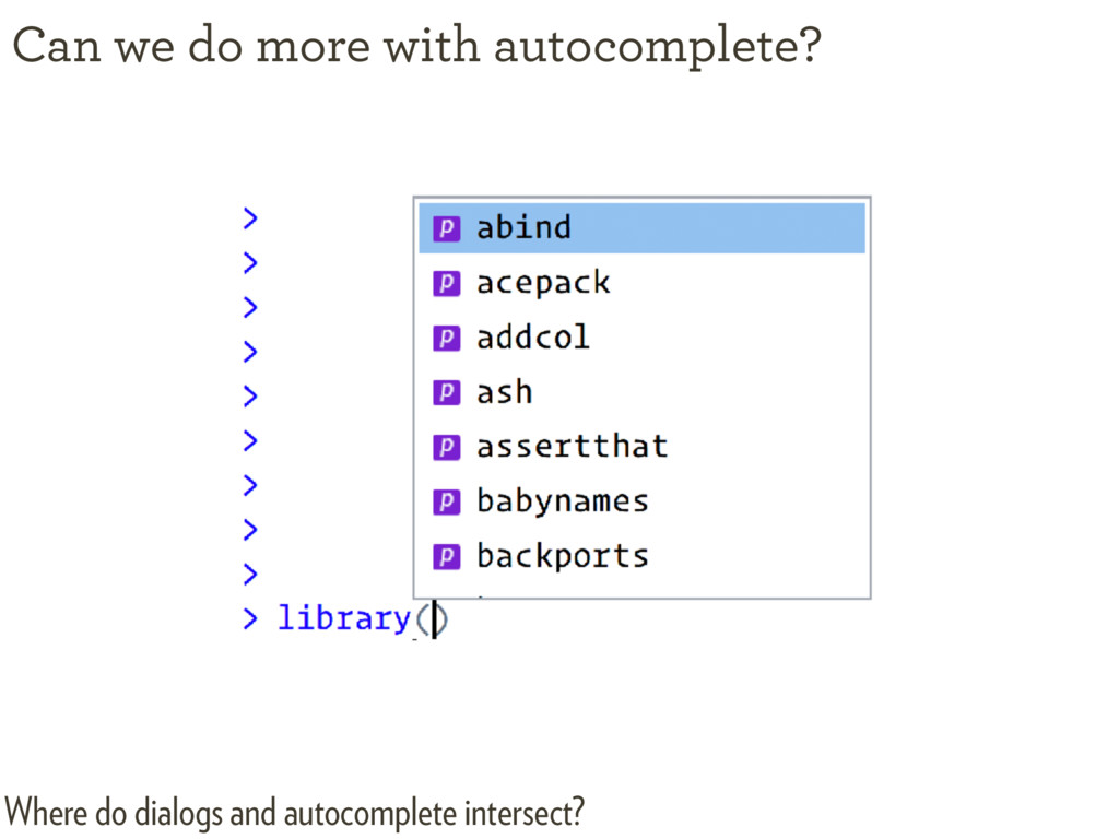 Can we do more with autocomplete? Where do dial...