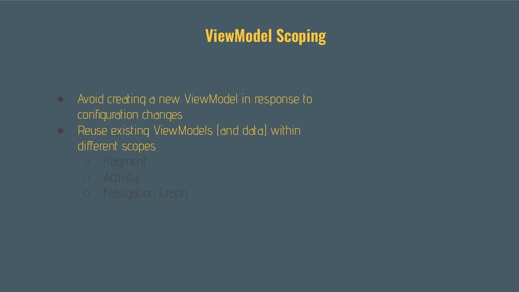 ● Avoid creating a new ViewModel in response to...